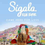 Came Here For Love - Sigala & Ella Eyre - Sigala & Ella Eyre