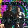 So Wait What