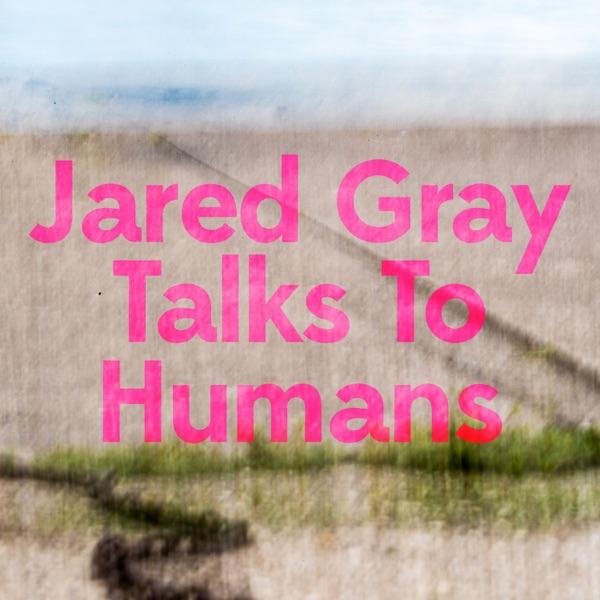 Jared Gray Talks to Humans   Himalaya
