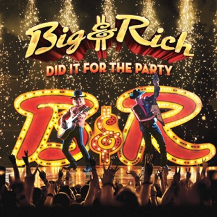 Did It for the Party – Big & Rich