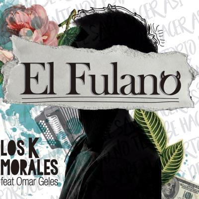 El Fulano (feat. Omar Geles) - Single - Los K Morales