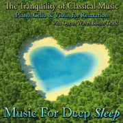 The Tranquility of Classical Music - Piano, Cello and Violin for Relaxation With Ocean Waves Bonus Track - Music for Deep Sleep - Music for Deep Sleep