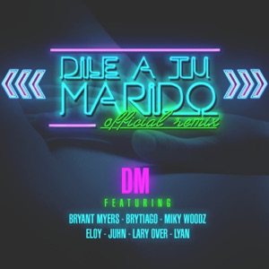 Dile a Tu Marido (Remix) [feat. Brytiago, Bryant Myers, Eloy, Lary Over, Lyan, Miky Woodz & Juhn] - Single Mp3 Download