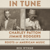 Ben Wynne - In Tune: Charley Patton, Jimmie Rodgers, and the Roots of American Music (Unabridged)  artwork