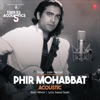 Phir Mohabbat Acoustic From T Series Acoustics Single