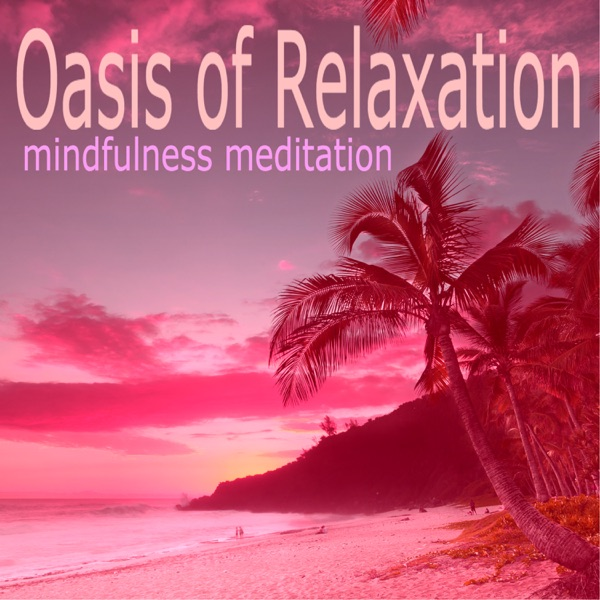 Oasis of Relaxation - Mindfulness Meditation Universe, Music for Energy & Body Control