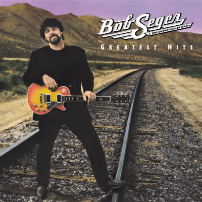 Greatest Hits - Bob Seger & The Silver Bullet Band album