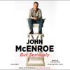 John McEnroe - But Seriously (Unabridged)  artwork