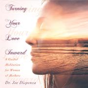 Turning Your Love Inward - Dr. Joe Dispenza - Dr. Joe Dispenza