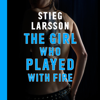 The Girl Who Played With Fire (Unabridged) - Stieg Larsson
