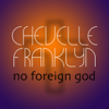 Chevelle Franklyn - No Foreign God artwork