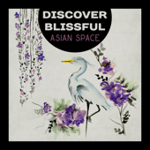 Discover Blissful Asian Space – Ancient Chinese Musi, Deep Meditation and Mindfulness, Secret Zen
