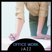 Various Artists - Office Work Jazz – Feel Good, Relaxing Jazz Music, Smooth & Cool Jazz, Coffee Break Jazz, Office Jazz Relaxation, Take a Break & Relax
