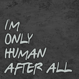 I M Only Human After All