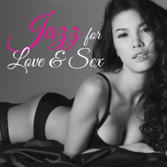 Jazz for Love & Sex – Smooth Jazz Sounds for Your Romantic Nights