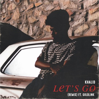 Khalid - Lets Go Remix feat GoldLink  Single Album Reviews