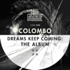 Dreams Keep Coming: (The Album) - Colombo