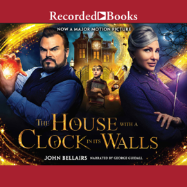 The House with a Clock in Its Walls (Unabridged) audiobook