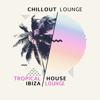 Chillout Lounge, Tropical House & Ibiza Lounge - Tropical House artwork