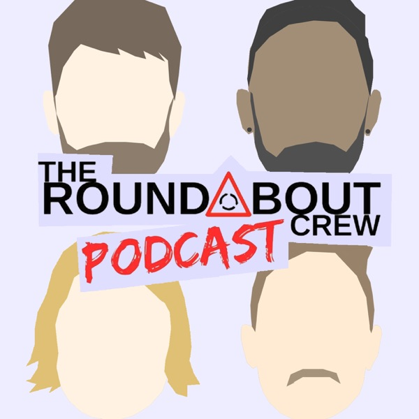The Roundabout Crew Podcast – The Roundabout Crew