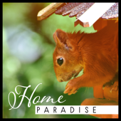 Home Paradise: Way To Rest, Beautiful Nature, Blissful Surrounding, Simple Path Of Life, Emotional Symphony, Internal Silence-Healing Power Natural Sounds Oasis