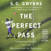 S. C. Gwynne - The Perfect Pass (Unabridged)  artwork