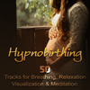 Hypnobirthing: 50 Tracks for Breathing, Relaxation, Visualization & Meditation, Soothing Nature Music to Deep Hypnosis, Calmness & Serenity, Natural Birthing - Hypnotherapy Birthing & Hypnobirthing Music Company