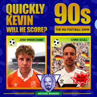 Quickly Kevin; will he score? The 90s Football Show podcast