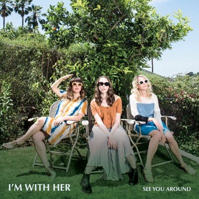 I'm With Her – See You Around
