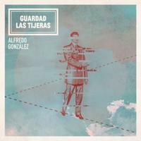 Guardad las tijeras - Alfredo González