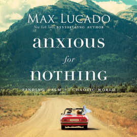 Anxious for Nothing: Finding Calm in a Chaotic World (Unabridged) audiobook