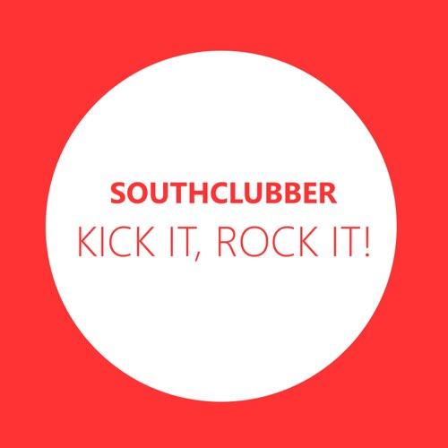 Southclubber - Kick It, Rock It!