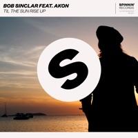 Bob Sinclar feat. Akon - Til The Sun Rise Up