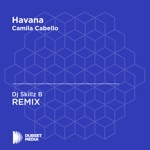 Havana (Dj Skillz B Unofficial Remix) [Camila Cabello] - Single
