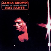 James Brown - Hot Pants (She Got To Use What She Got To Get What She Wants) [feat. The J.B.'s]