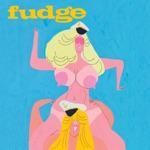Fudge - Nothing Good