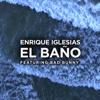 EL BAÑO feat Bad Bunny - Enrique Iglesias mp3