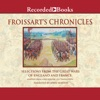 Froissart's Chronicles: Selections from the Great Wars of England and France