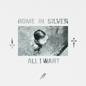 Rome in Silver - All I Want