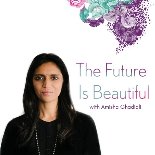 Cover image of The Future Is Beautiful with Amisha Ghadiali