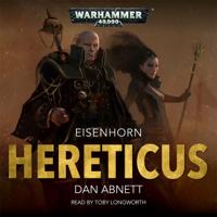 Hereticus: Warhammer 40,000: Eisenhorn, Book 3 (Unabridged)