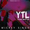 YTL (Yaar Tera Lit) - Mickey Singh