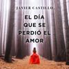 El día que se perdió el amor [The Day That Love Was Lost] (Unabridged) - Javier Castillo