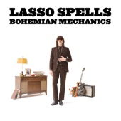 Lasso Spells - Be What You Want