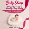Baby Sleep Guide to Promote Healthy Sleep Habits: Wise Tips and Tricks to Help Your Newborn Sleep Through the Night, Proven Modern Training to Calm Crying Infants for No Cry Nights and a Happy Child (Unabridged)