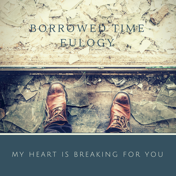 My Heart Is Breaking For You Single By Borrowed Time Eulogy On
