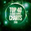 Top 40 Global Dance Charts 2018 - Various Artists
