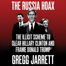 The Russia Hoax: The Illicit Scheme to Clear Hillary Clinton and Frame Donald Trump (Unabridged) - Gregg Jarrett mp3 download