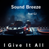 I Give It All (feat. C.J) [Radio Version] - Sound Breeze