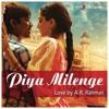 Piya Milenge, A. R. Rahman